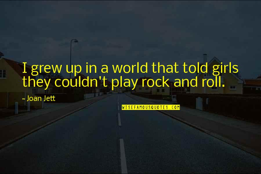 Orelha Quotes By Joan Jett: I grew up in a world that told