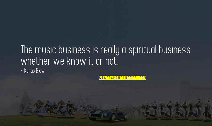 Orelha Quotes By Kurtis Blow: The music business is really a spiritual business