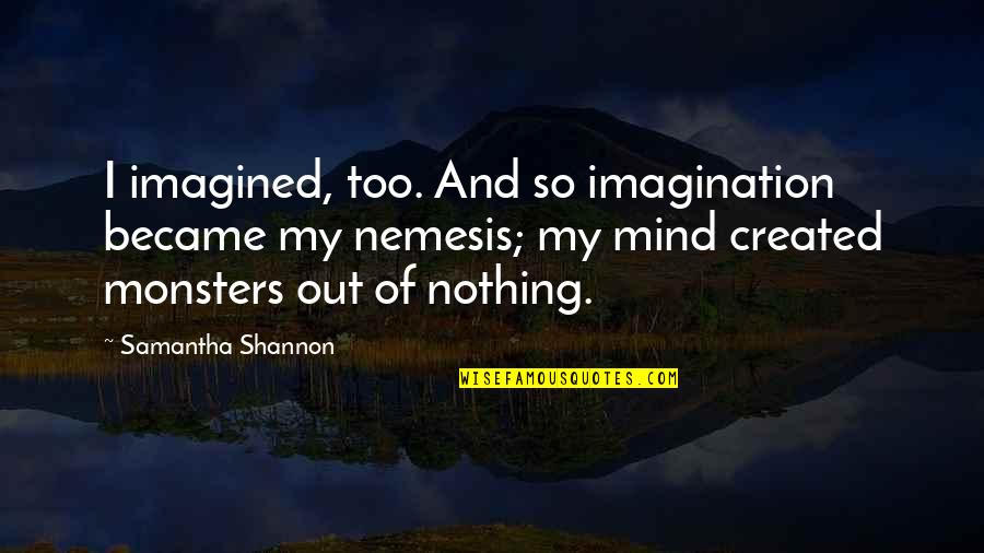Orelha Quotes By Samantha Shannon: I imagined, too. And so imagination became my