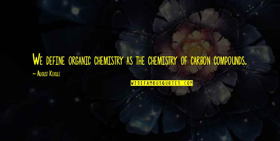 Organic Compounds Quotes By August Kekule: We define organic chemistry as the chemistry of