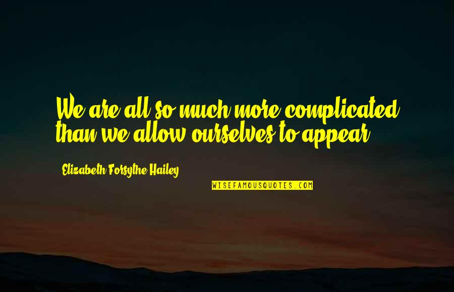 Organic Compounds Quotes By Elizabeth Forsythe Hailey: We are all so much more complicated than