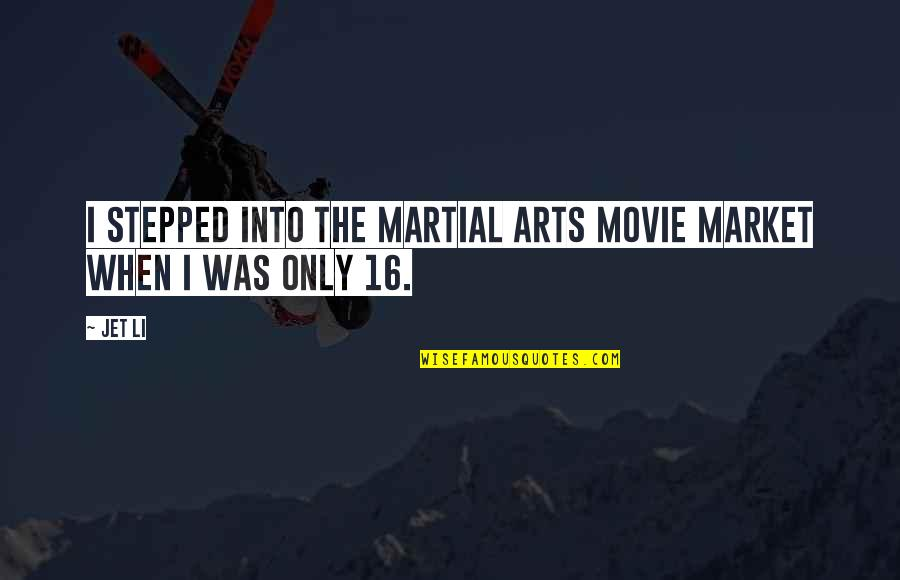 Organic Compounds Quotes By Jet Li: I stepped into the martial arts movie market