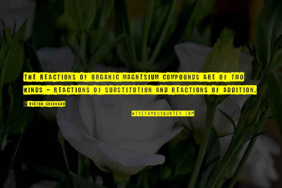 Organic Compounds Quotes By Victor Grignard: The reactions of organic magnesium compounds are of