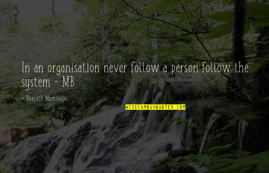 Organisation Structure Quotes By Bharath Mamidoju: In an organisation never follow a person follow