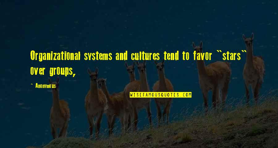 "Organizational Quotes By Anonymous: Organizational systems and cultures tend to favor ""stars"""