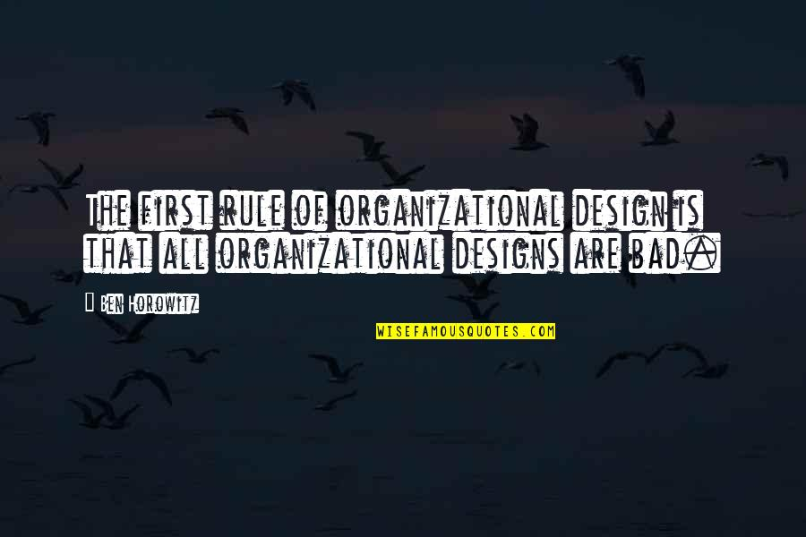 Organizational Quotes By Ben Horowitz: The first rule of organizational design is that