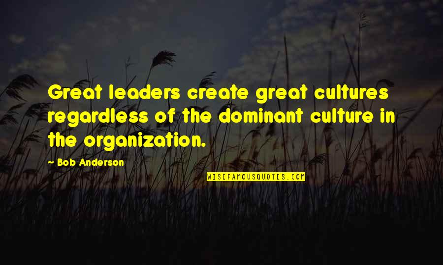 Organizational Quotes By Bob Anderson: Great leaders create great cultures regardless of the