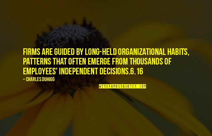 Organizational Quotes By Charles Duhigg: Firms are guided by long-held organizational habits, patterns
