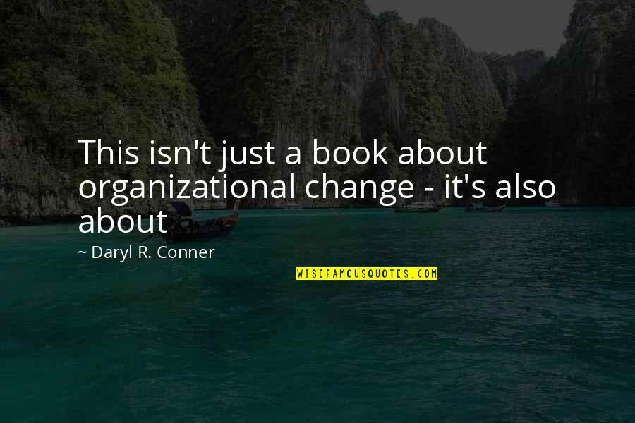 Organizational Quotes By Daryl R. Conner: This isn't just a book about organizational change