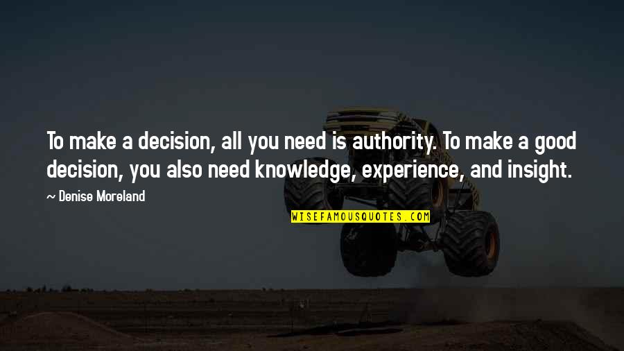 Organizational Quotes By Denise Moreland: To make a decision, all you need is