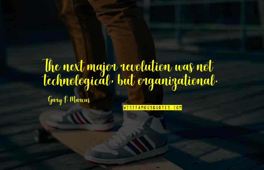 Organizational Quotes By Gary F. Marcus: The next major revolution was not technological, but