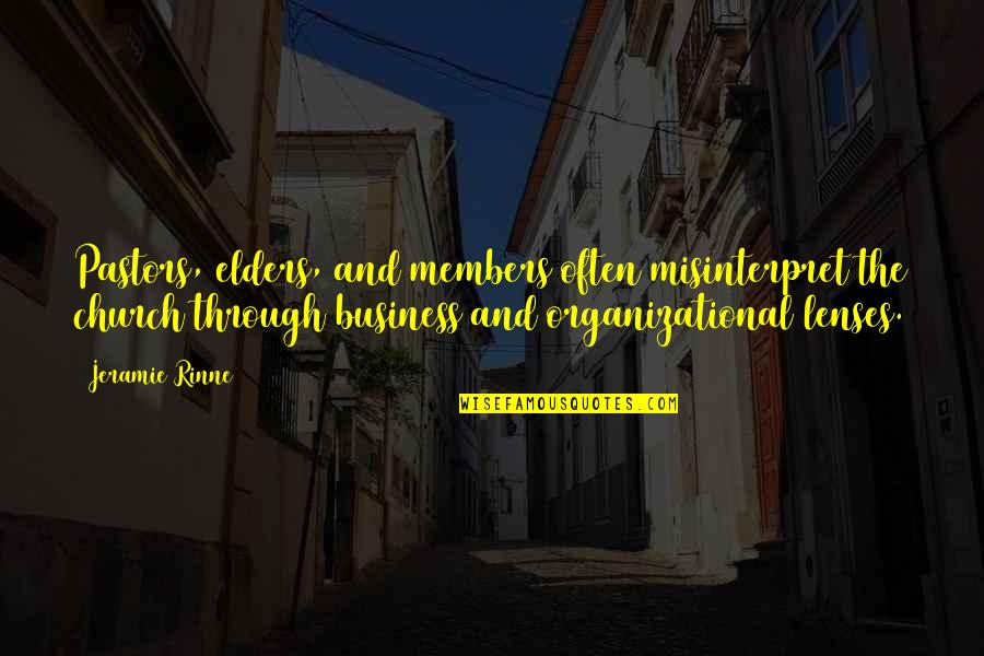 Organizational Quotes By Jeramie Rinne: Pastors, elders, and members often misinterpret the church