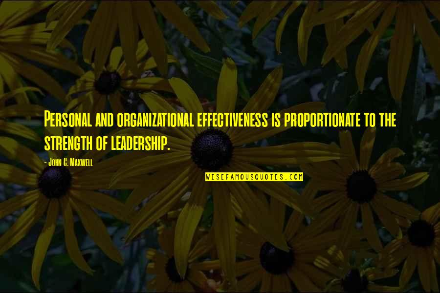 Organizational Quotes By John C. Maxwell: Personal and organizational effectiveness is proportionate to the