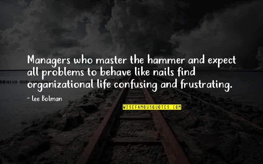 Organizational Quotes By Lee Bolman: Managers who master the hammer and expect all