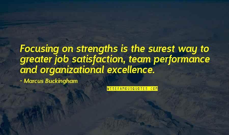 Organizational Quotes By Marcus Buckingham: Focusing on strengths is the surest way to