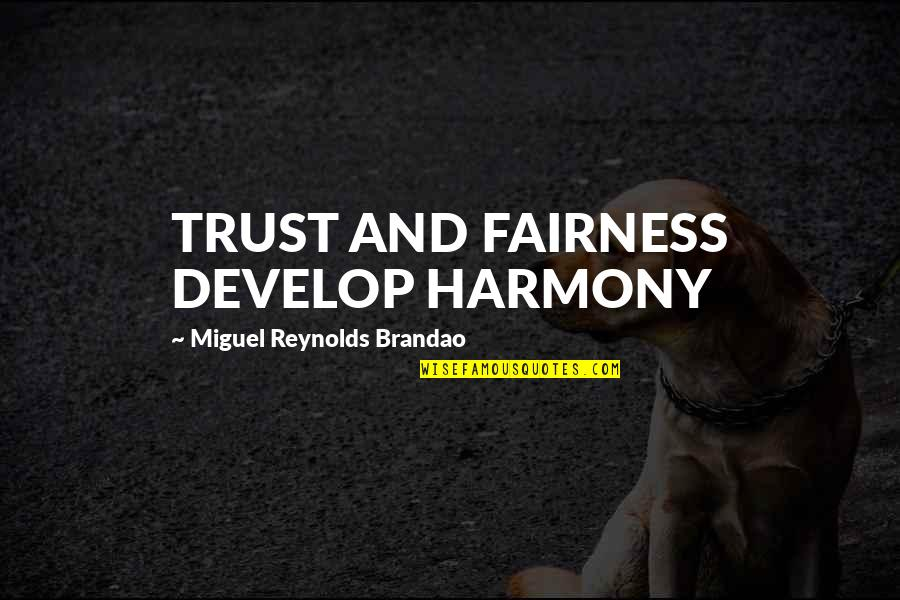 Organizational Quotes By Miguel Reynolds Brandao: TRUST AND FAIRNESS DEVELOP HARMONY