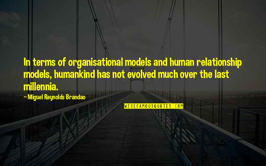 Organizational Quotes By Miguel Reynolds Brandao: In terms of organisational models and human relationship