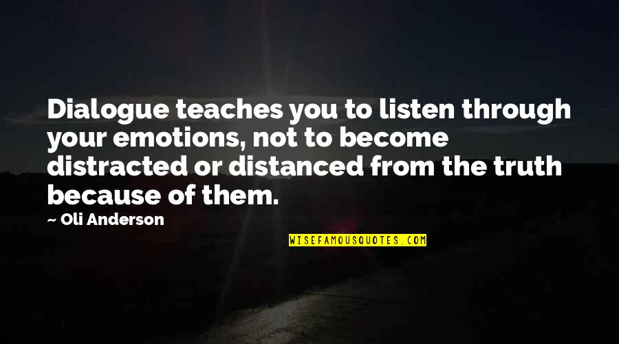 Organizational Quotes By Oli Anderson: Dialogue teaches you to listen through your emotions,