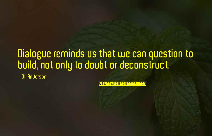 Organizational Quotes By Oli Anderson: Dialogue reminds us that we can question to