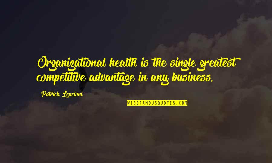 Organizational Quotes By Patrick Lencioni: Organizational health is the single greatest competitive advantage