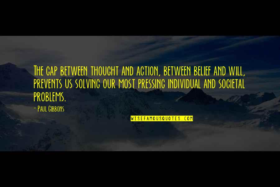 Organizational Quotes By Paul Gibbons: The gap between thought and action, between belief