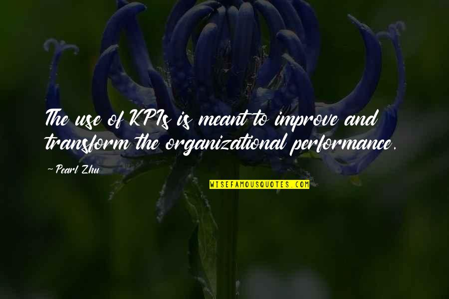 Organizational Quotes By Pearl Zhu: The use of KPIs is meant to improve