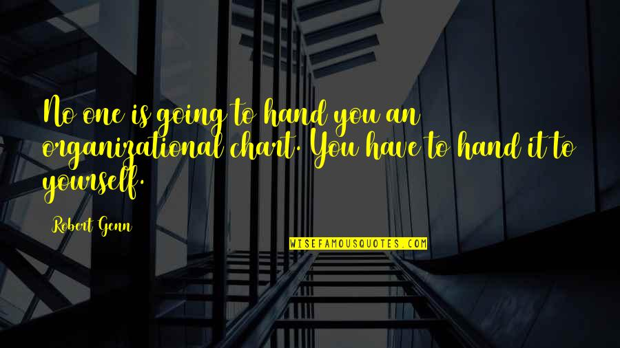 Organizational Quotes By Robert Genn: No one is going to hand you an