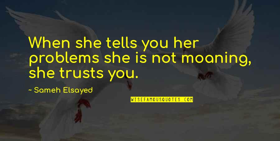 Organizational Quotes By Sameh Elsayed: When she tells you her problems she is
