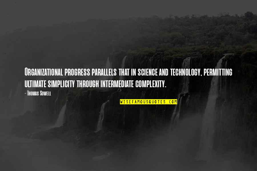 Organizational Quotes By Thomas Sowell: Organizational progress parallels that in science and technology,