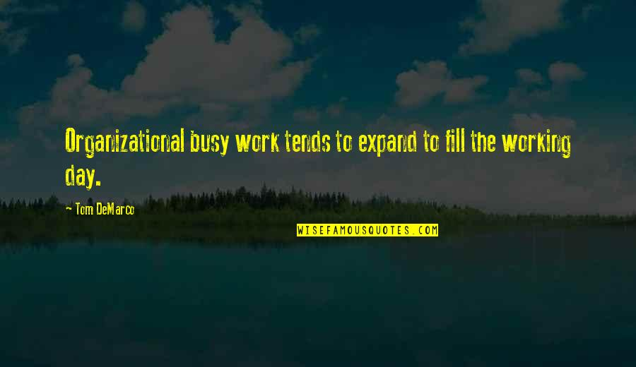 Organizational Quotes By Tom DeMarco: Organizational busy work tends to expand to fill