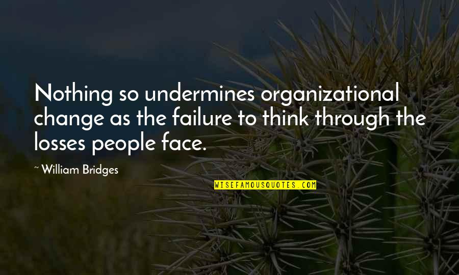 Organizational Quotes By William Bridges: Nothing so undermines organizational change as the failure