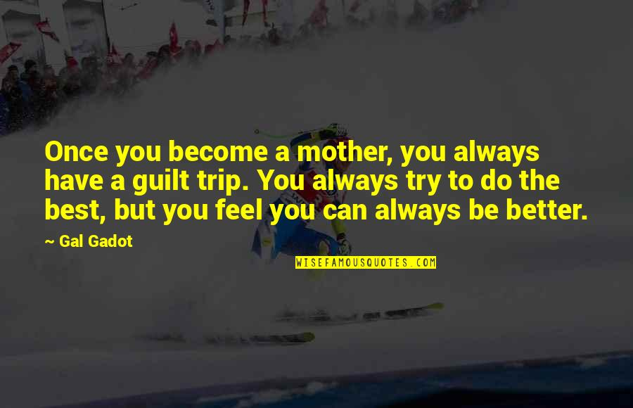 Organizational Success Quotes By Gal Gadot: Once you become a mother, you always have