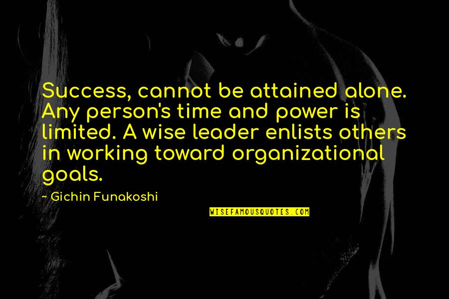 Organizational Success Quotes By Gichin Funakoshi: Success, cannot be attained alone. Any person's time