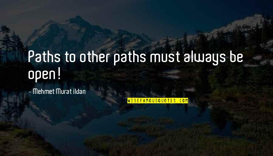 Organizational Success Quotes By Mehmet Murat Ildan: Paths to other paths must always be open!