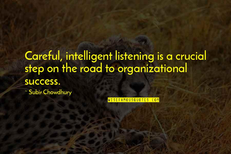Organizational Success Quotes By Subir Chowdhury: Careful, intelligent listening is a crucial step on