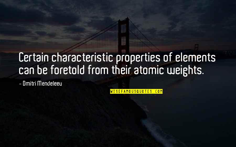 Organizational Values Quotes By Dmitri Mendeleev: Certain characteristic properties of elements can be foretold