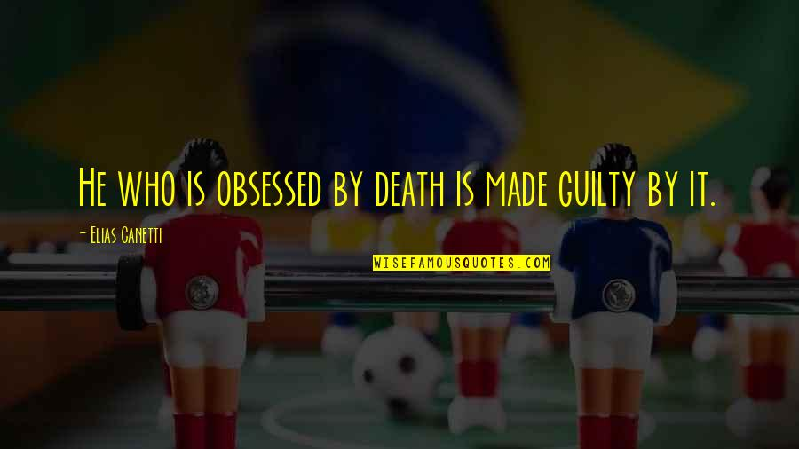 Organizational Values Quotes By Elias Canetti: He who is obsessed by death is made
