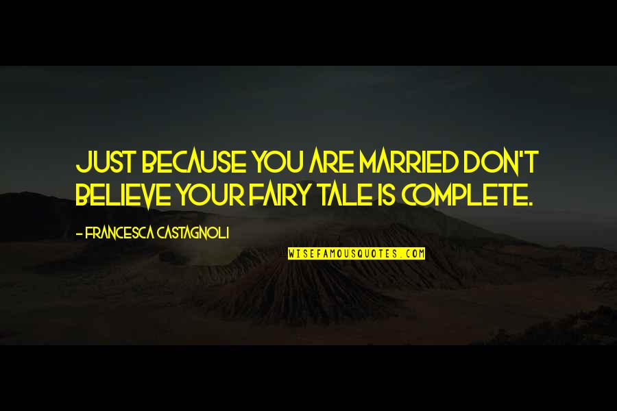 Organizational Values Quotes By Francesca Castagnoli: Just because you are married don't believe your