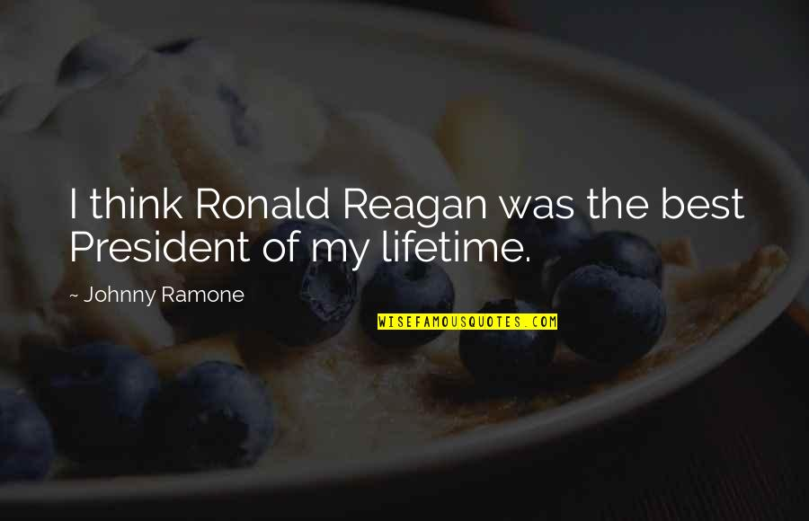 Organizational Values Quotes By Johnny Ramone: I think Ronald Reagan was the best President