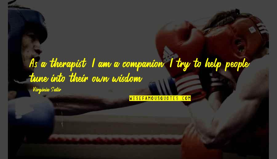 Organizational Values Quotes By Virginia Satir: As a therapist, I am a companion. I