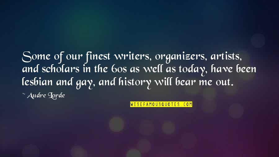 Organizers Quotes By Audre Lorde: Some of our finest writers, organizers, artists, and