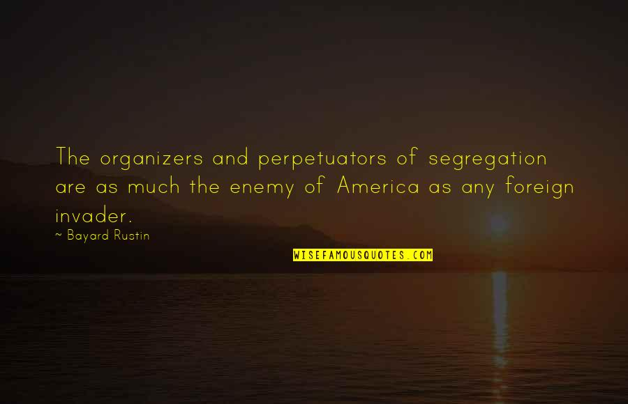 Organizers Quotes By Bayard Rustin: The organizers and perpetuators of segregation are as