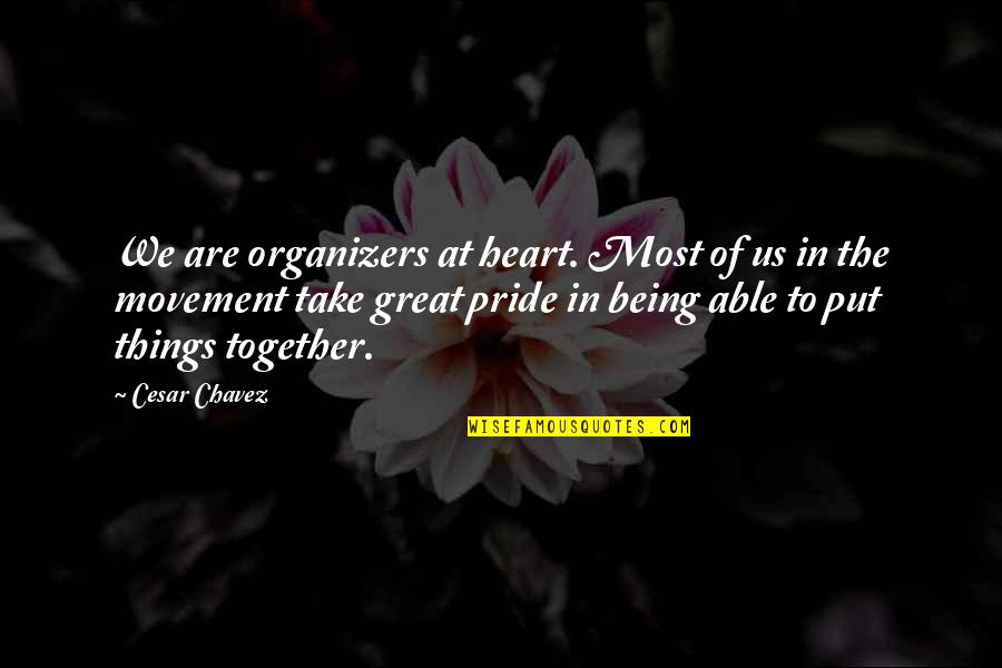 Organizers Quotes By Cesar Chavez: We are organizers at heart. Most of us