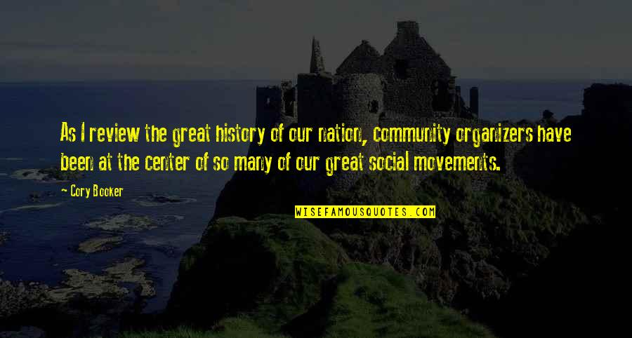 Organizers Quotes By Cory Booker: As I review the great history of our