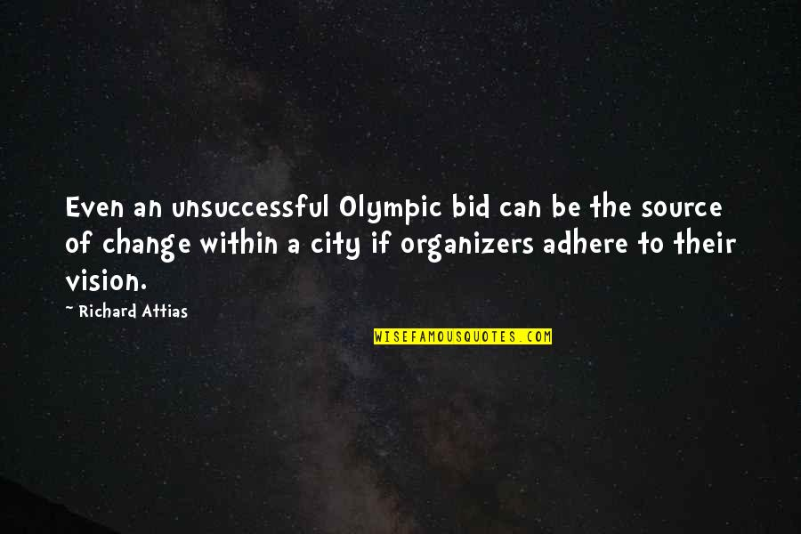 Organizers Quotes By Richard Attias: Even an unsuccessful Olympic bid can be the