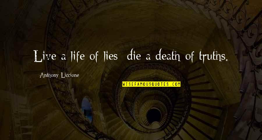 Orgin Quotes By Anthony Liccione: Live a life of lies; die a death