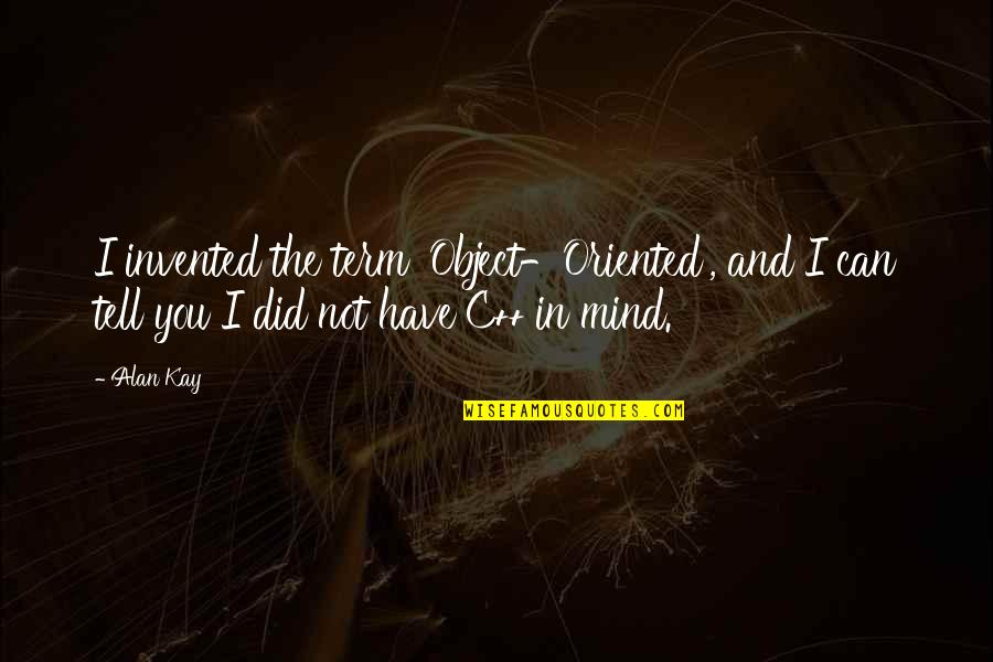 Oriented Quotes By Alan Kay: I invented the term 'Object-Oriented', and I can