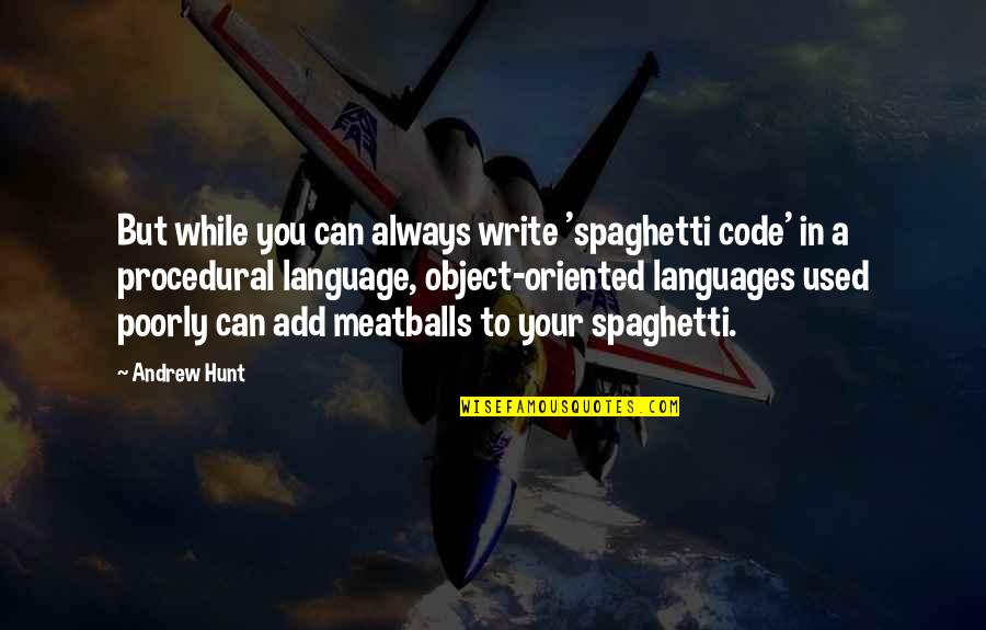 Oriented Quotes By Andrew Hunt: But while you can always write 'spaghetti code'