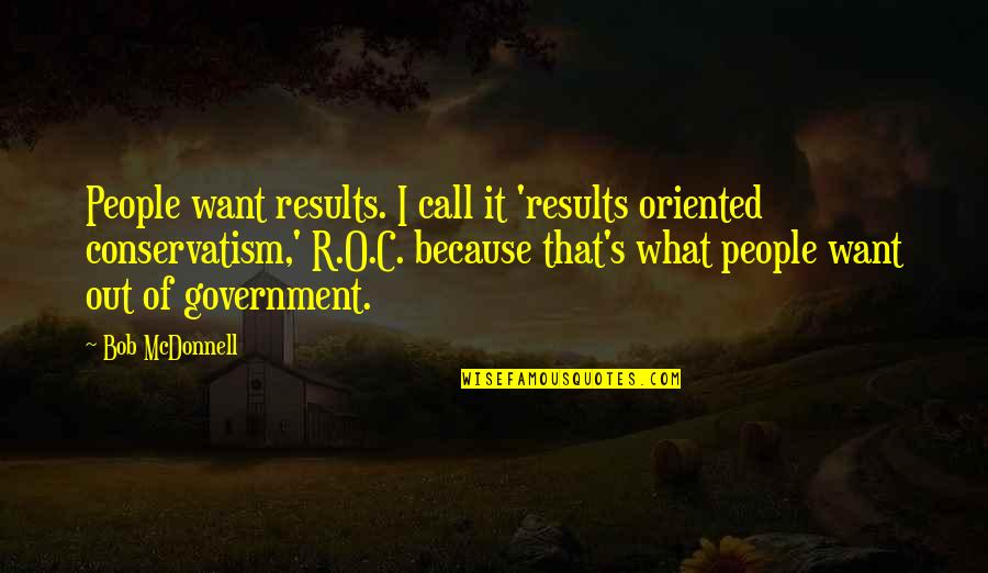 Oriented Quotes By Bob McDonnell: People want results. I call it 'results oriented