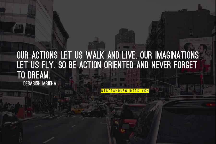 Oriented Quotes By Debasish Mridha: Our actions let us walk and live. Our